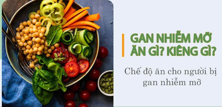 Bị gan nhiễm mỡ nên ăn gì và kiêng gì tốt nhất?